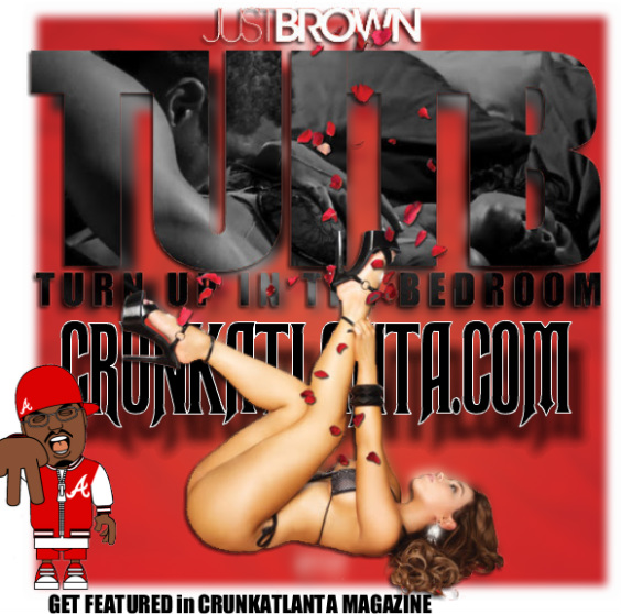 NEW MUSIC- JUSTBROWN- Turn Up in The Bedroom - T.U.I.T.B.