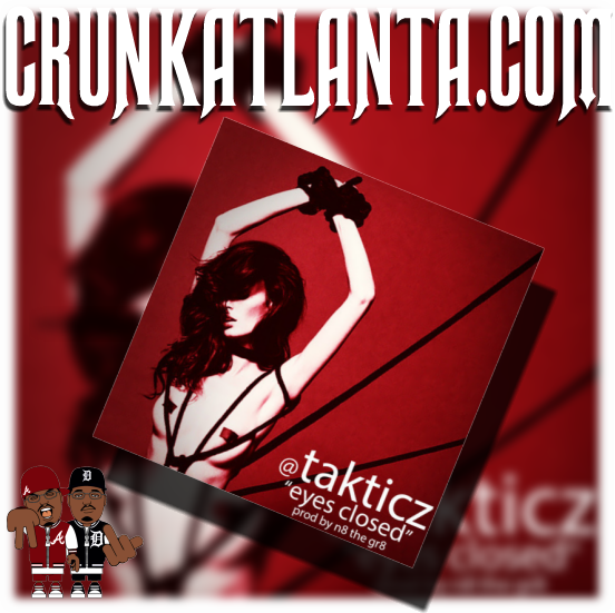 Eyes Closed- Takticz - Crunkatlanta Promo