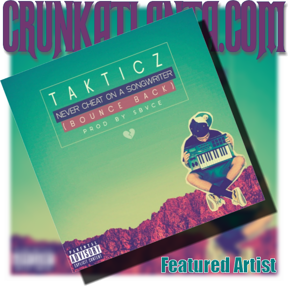 NEW MUSIC- Takticz- Never Cheat On A Songwriter