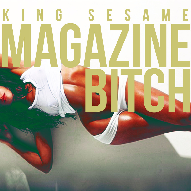 KING SESAME -Magazine Bitch Produced by Jahil Beats