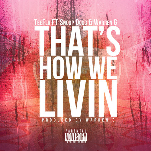 TeeFLii -Feat Snoop Dogg & Warren G– Thats How We Livin