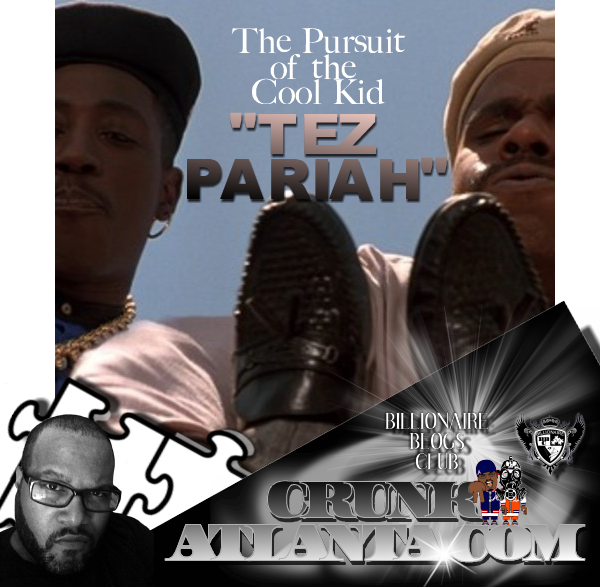 Atlanta Music Promoter - The Pursuit of the Cool Kid- Tez Pariah