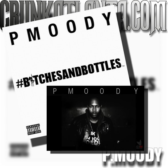 #NewMusic P.MOODY - Bitches and Bottles- Atlanta Music Promoter