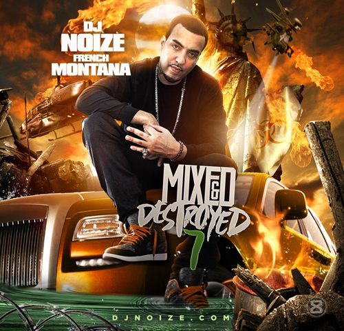 DJ Noize – Mixed & Destroyed 7 (Hosted by French Montana)
