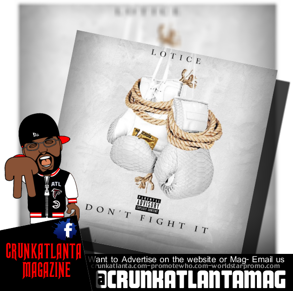 Lotice Official Music Dont Fight It (Prod. By Skeyez)