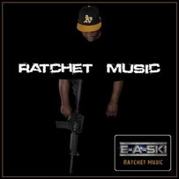 Ratchet Music- Single by  E-A-Ski