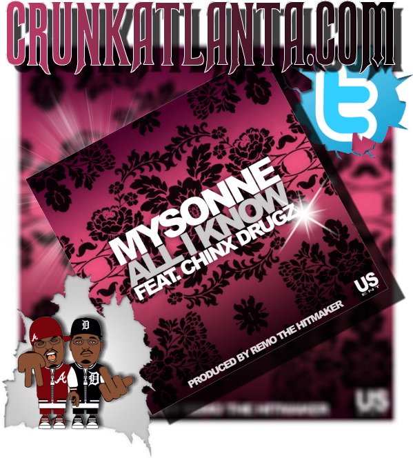 MYSONNE feat Chinx Drugz - All I Know - Crunkatlanta Promo