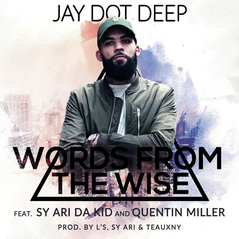 Jay Dot Deep Featuring Sy Ari Da Kid & Quentin Miller - Words From The Wise