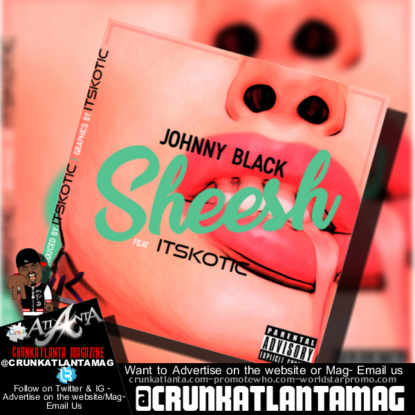 Johnny Black - Sheesh featuring itsKOTIC produced by itsKOTIC