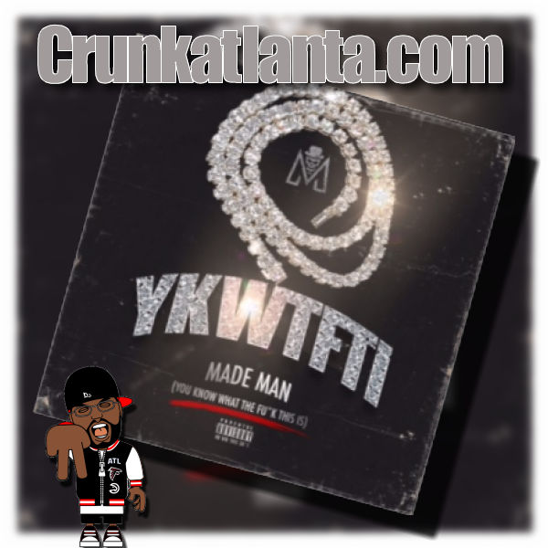 Made Man -Y.K.N.W.T.F.T.I - Atlanta Music Promoter